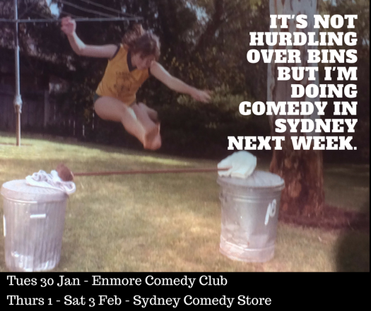 it's not hurdles over bins but i'm doing comedy in sydney next week